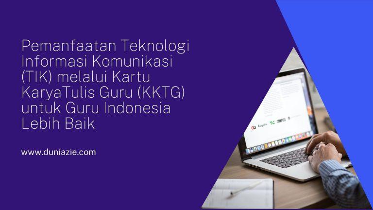 Pemanfaatan Teknologi Informasi Komunikasi (TIK) melalui Kartu KaryaTulis Guru (KKTG) untuk Guru Indonesia Lebih Baik