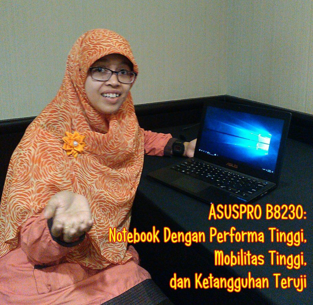 ASUSPRO B8230: Notebook Dengan Performa Tinggi, Mobilitas Tinggi, dan Ketangguhan Teruji