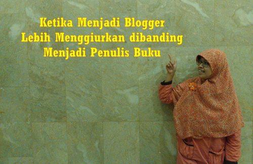 Ketika Menjadi Blogger Lebih Menggiurkan dibanding Menjadi Penulis Buku
