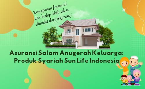 Asuransi Salam Anugerah Keluarga: Produk Syariah Sun Life Indonesia