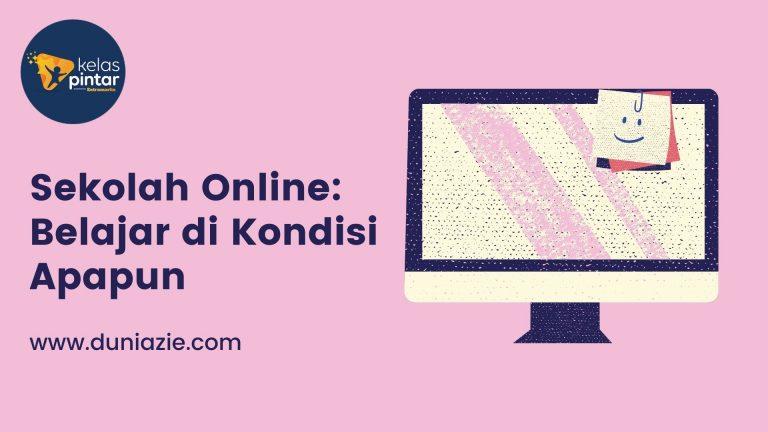 Sekolah Online: Belajar di Kondisi Apapun