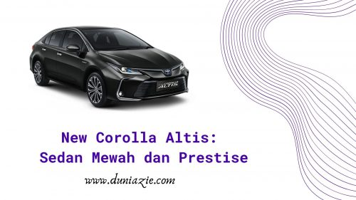 New Corolla Altis: Sedan Mewah dan Prestise