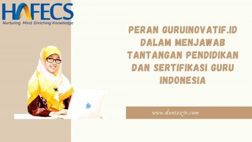 Peran GuruInovatif.id dalam Menjawab Tantangan Pendidikan dan Sertifikasi Guru Indonesia