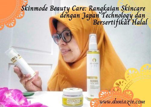 Skinmode Beauty Care: Rangkaian Skincare dengan Japan Technology dan Bersertifikat Halal